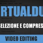 VirtualDub – Lezione 2: selezione e compressione