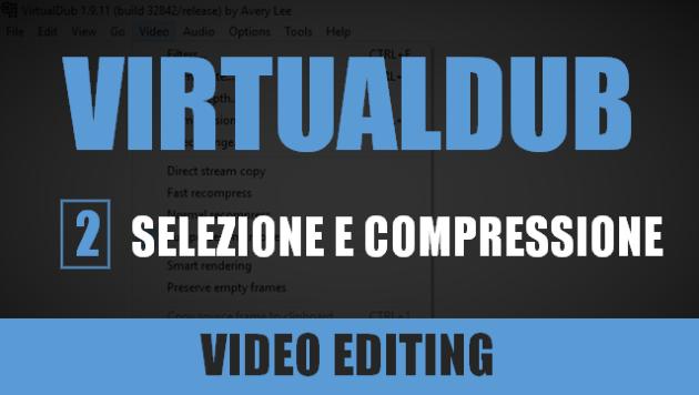 VirtualDub - Lezione 2: selezione e compressione